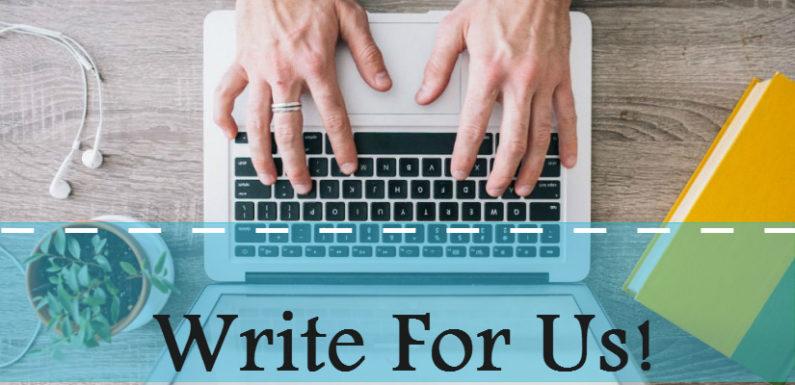 Write for us – Technology, Internet, Digital Marketing, Lifestyle