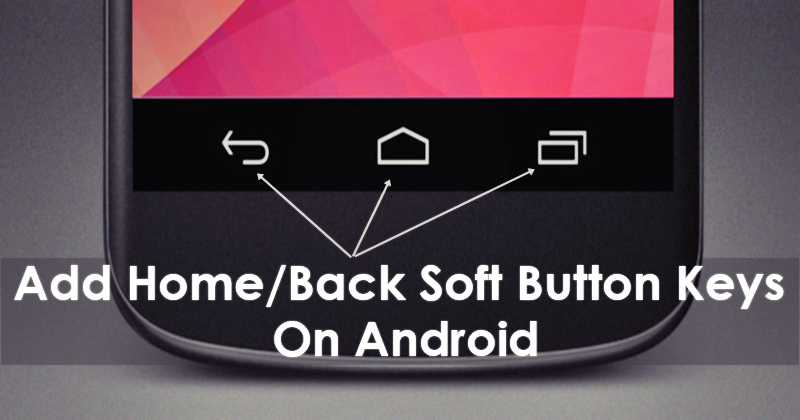 Add Home/Back Soft Button Keys On Android